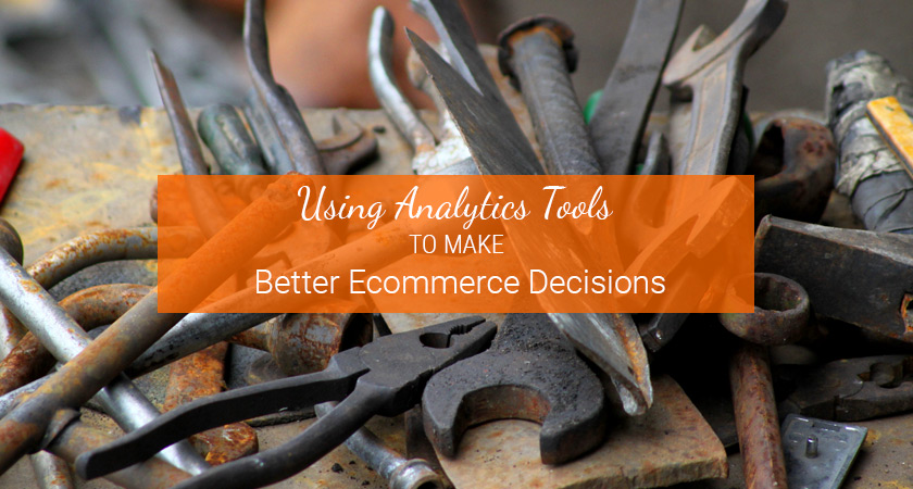 using analytics tools for better ecommerce decisions